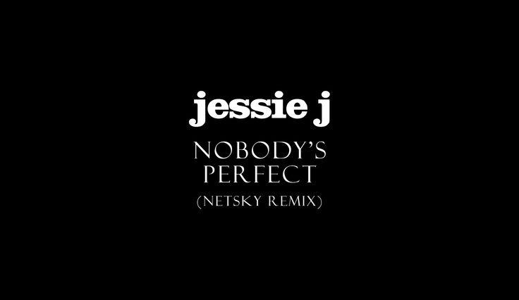 Jessie J - Nobody's Perfect (Netsky Remix)