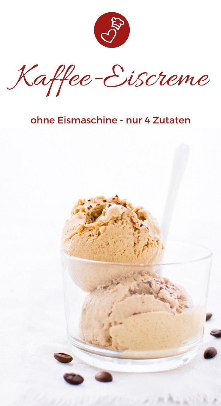 Kaffee Eiscreme Rezept Mit 4 Zutaten Rezept Herzelieb Der