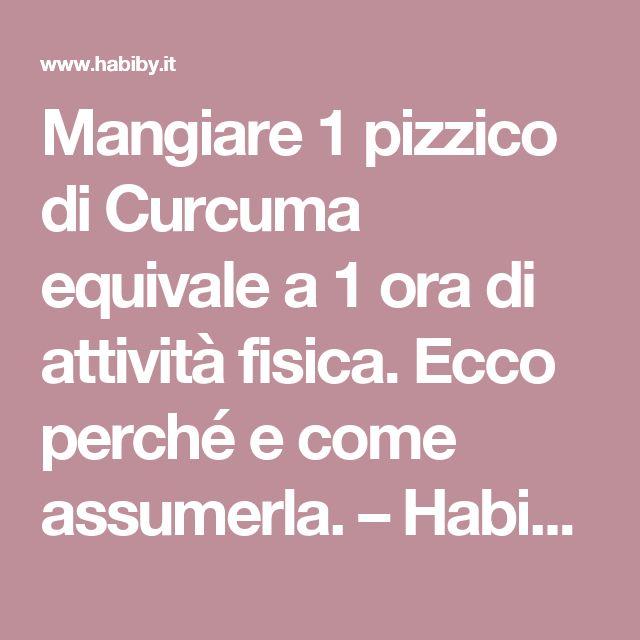 Mangiare 1 pizzico di Curcuma equivale a 1 ora di attività fisica. Ecco perché e come assumerla. – Habiby.it