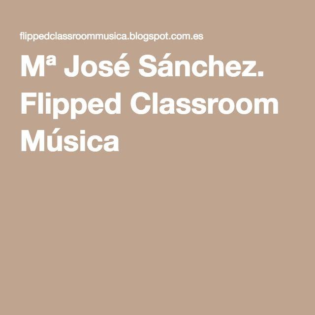 Mª José Sánchez. Flipped Classroom Música