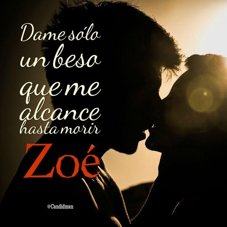 """""""Dame sólo un beso que me alcance hasta morir"""". #Zoe #Poema #Amor #Cancion #Candidman"""