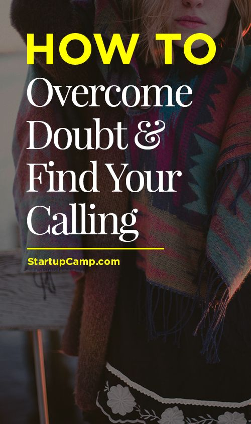 How to Overcome Doubt & Find Your Calling - You've got this.