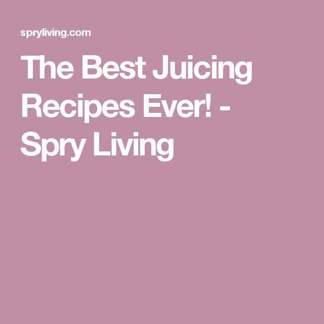 The Best Juicing Recipes Ever! - Spry Living
