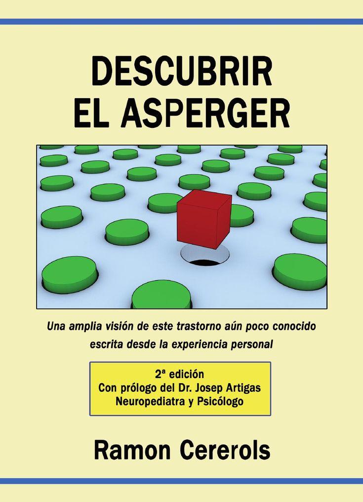 Descubrir el Asperger  Una amplia visión de los conocimientos actuales sobre el Asperger (un Trastorno del Espectro Autista) escrita por una persona diagnosticada a los 59 años. Incluye un prólogo del Dr. Josep Artigas, neuropediatra y psicólogo, director de PSYNCRON.