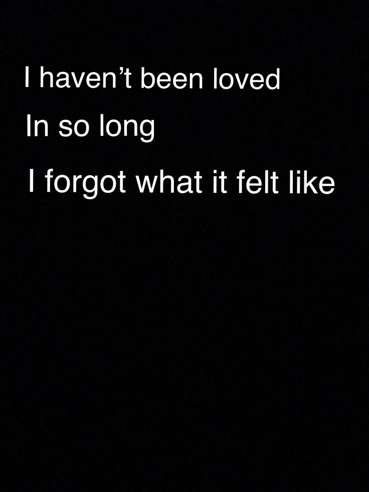 """""""I haven't been loved in so long. I forgot what it felt like."""""""