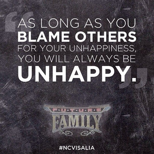 As Long As You Blame Others For Your Unhappiness You Will Always Be