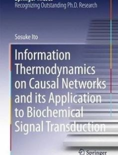 Information Thermodynamics on Causal Networks and its Application to Biochemical Signal Transduction free download by Sosuke Ito (auth.) ISBN: 9789811016622 with BooksBob. Fast and free eBooks download.  The post Information Thermodynamics on Causal Networks and its Application to Biochemical Signal Transduction Free Download appeared first on Booksbob.com.