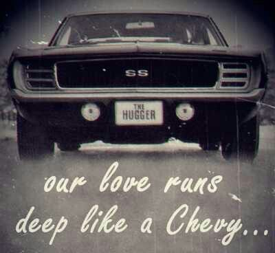 I love you more then I love my Chevy..... Now that's saying something lol