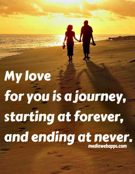 My love for you is a journey, starting at forever, and ending at never. ~ Love quotes