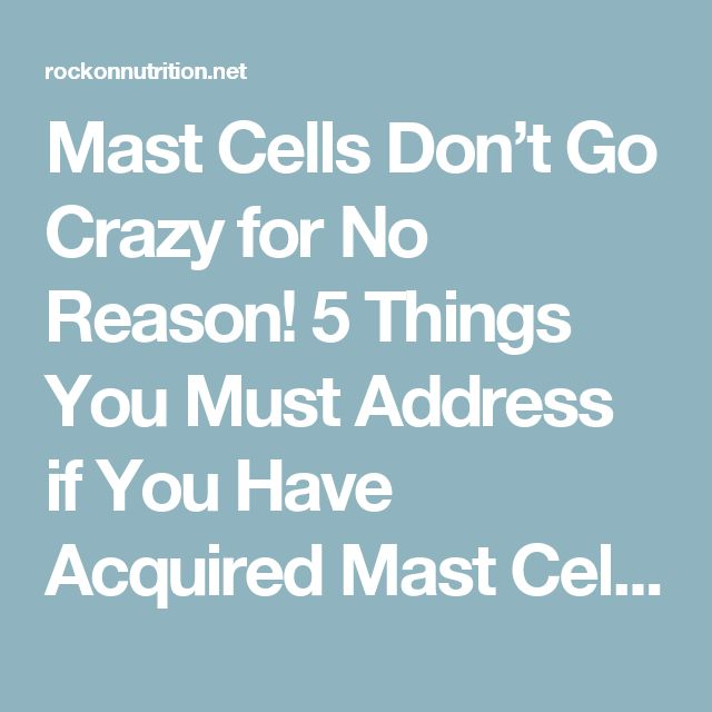 Mast Cells Don't Go Crazy for No Reason! 5 Things You Must Address if You Have Acquired Mast Cell Activation Disorder – Ascent to Health