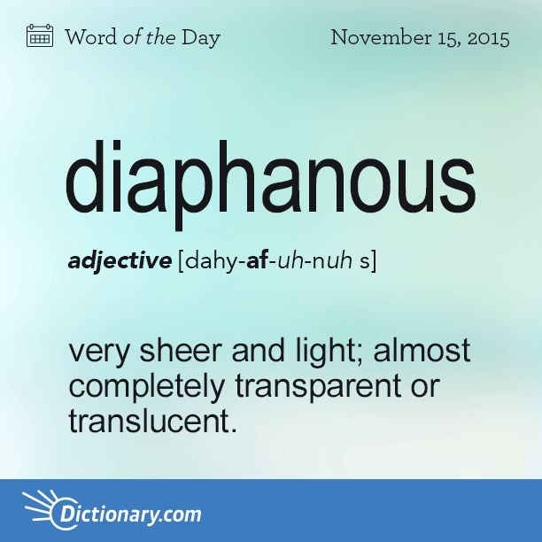 Dictionary.com's Word of the Day - diaphanous - very sheer and light; almost completely transparent or transluc...