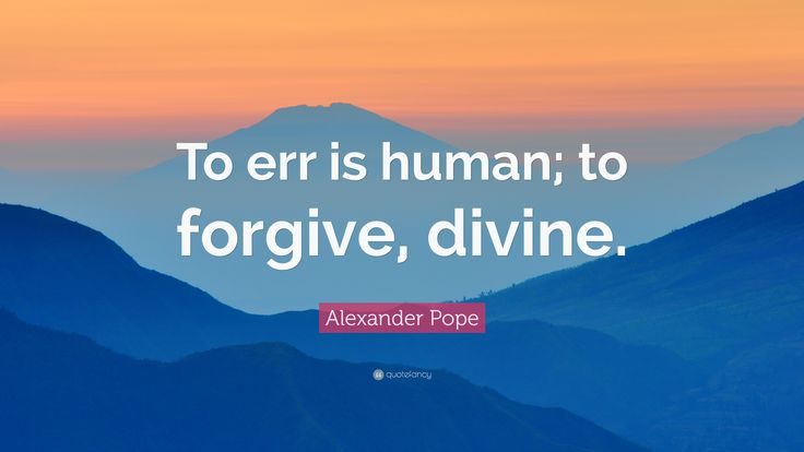 """Alexander Pope Quote: """"To err is human; to forgive, divine."""" (10 ..."""