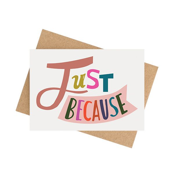 """""""Just Because"""" CardA6 size (when folded) (5.8 x 4.1 inches) Blank InteriorPrinted on a matte 350 GSM white card packaged in a cello sleeve with a natural 100% recycled paper envelope. The card stock is produced with ECF pulp and is FSC Mix Certified.MA and GRANDY cards are designed and printed in Brisbane, Australia.Your order will be sent in a padded bag via Australia Post. Please allow 5-7 business days for delivery."""