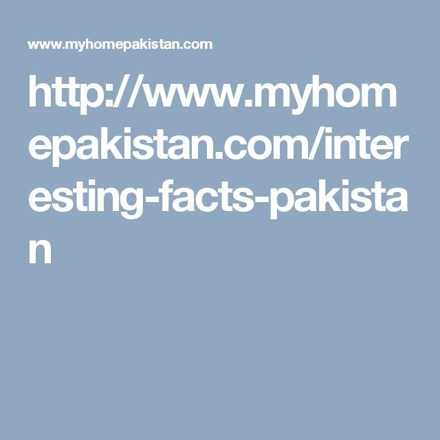 http://www.myhomepakistan.com/interesting-facts-pakistan