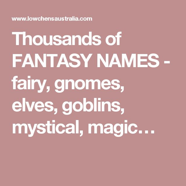 Thousands of FANTASY NAMES - fairy, gnomes, elves, goblins, mystical, magic…
