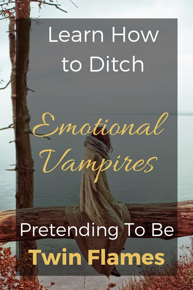Learn How To Ditch Emotional Vampires Pretending To Be Twin Flames