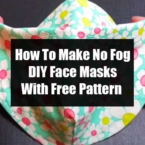 How To Make No Fog DIY Face Masks With Free Pattern Easy
