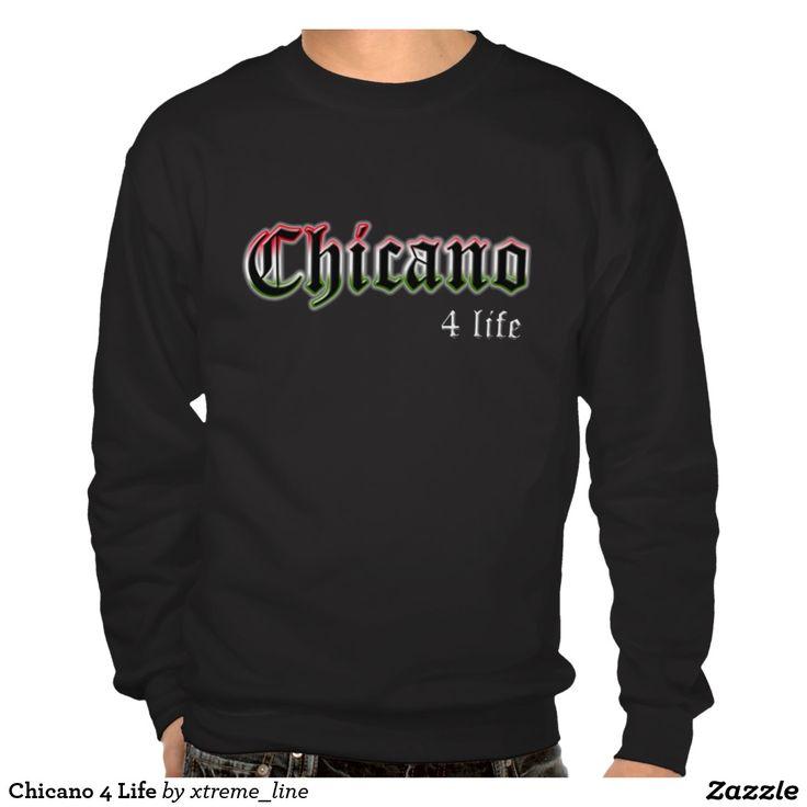 #Chicano 4 Life Sweatshirt.