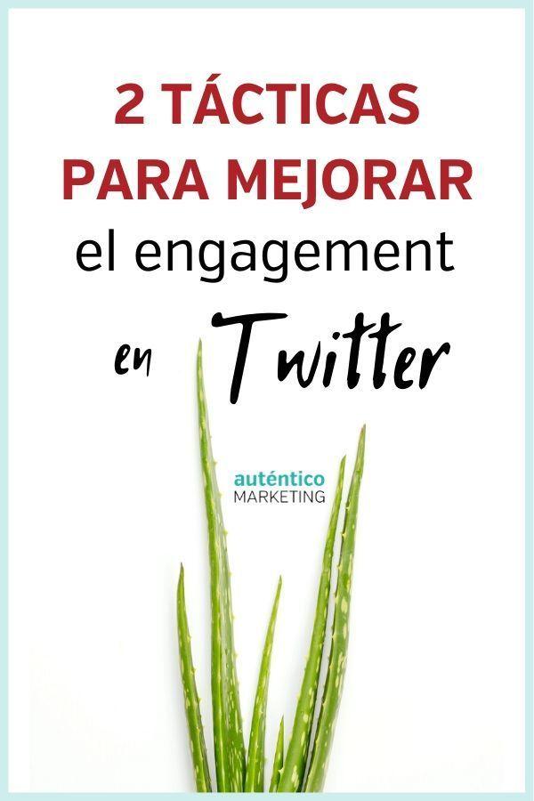 Twitter Avanzado 2 Tácticas Para Mejorar El Engagement Twitter Redes Sociales Marketing