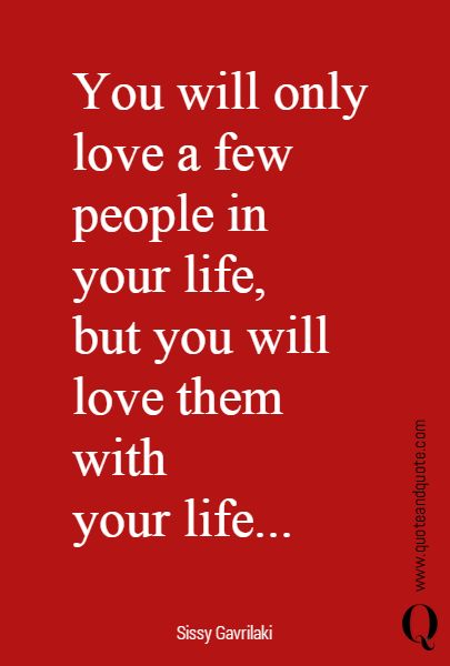 You will only love a few people in your life, but you will love them with your life... quote,quotes