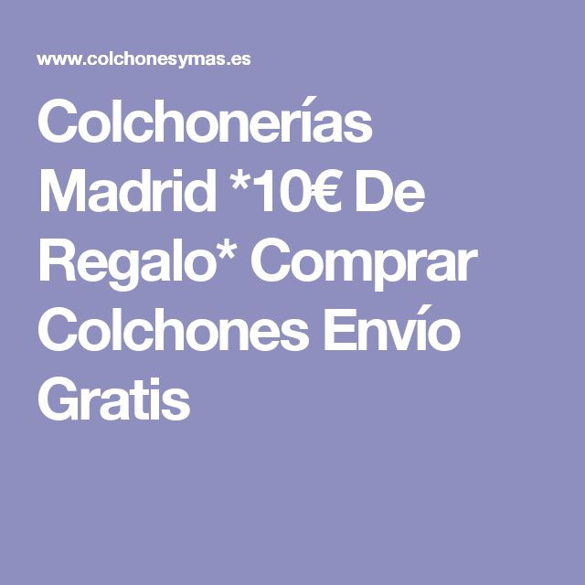Colchonerías Madrid *10€ De Regalo* Comprar Colchones Envío Gratis