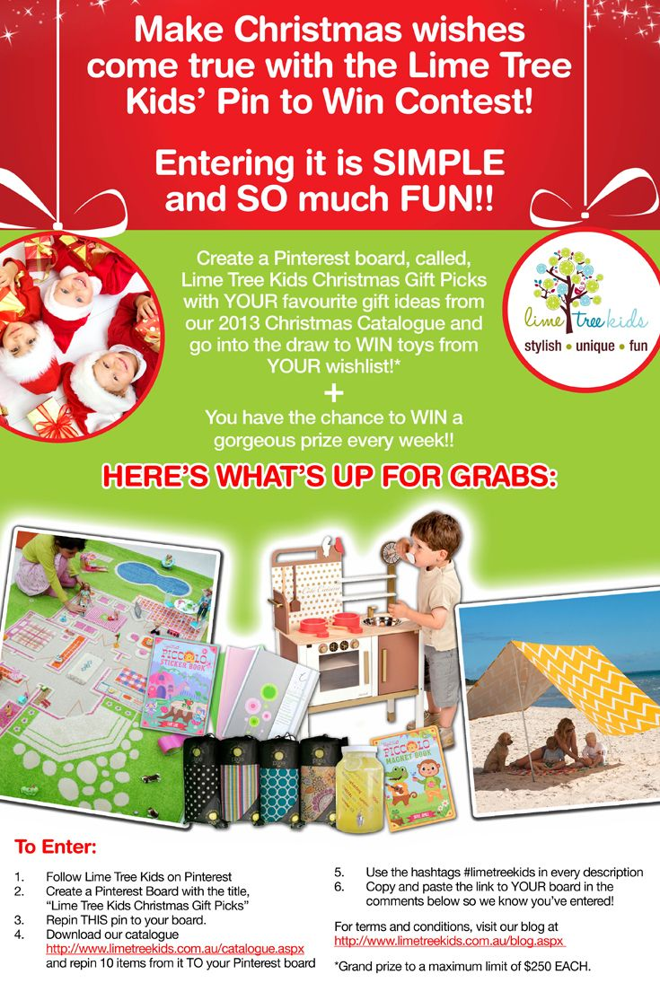 Create a Pinterest board, called, Lime Tree Kids Christmas Gift Picks with YOUR favourite gift ideas from our 2013 Christmas Catalogue http://www.limetreekids.com.au/catalogue.aspx . Repin THIS pin and 10 gift ideas from the Catalogue and go into the draw to WIN toys from YOUR wishlist!! *  PLUS  You have the chance to WIN a gorgeous prize every week!! Get ALL the details here--> http://www.limetreekids.com.au/news-have-a-very-pinterest-y-christmas-contest-69.aspx