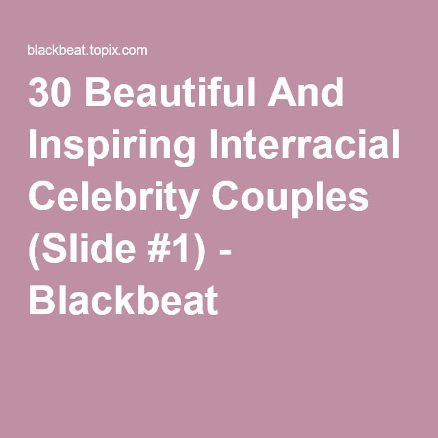 30 Beautiful And Inspiring Interracial Celebrity Couples (Slide #1) - Blackbeat