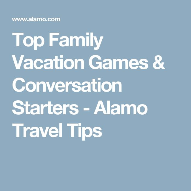 Top Family Vacation Games & Conversation Starters - Alamo Travel Tips
