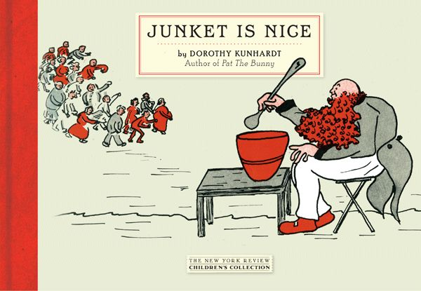 And now, from the department of strange children's books you can't help but love, here is Junket is Nice by Dorothy Kunhardt (New York Review Books, 2013). Yes, that Dorothy Kunhardt &#…