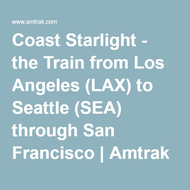 Coast Starlight - the Train from Los Angeles (LAX) to Seattle (SEA) through San Francisco | Amtrak