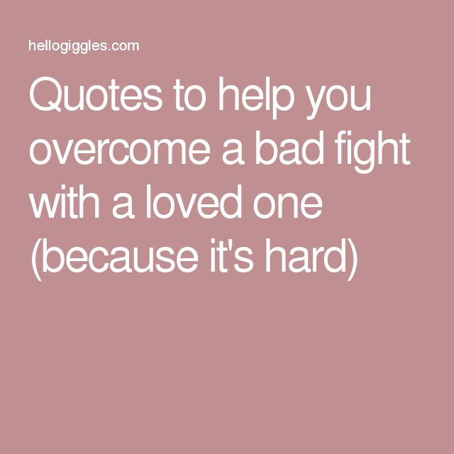 Quotes to help you overcome a bad fight with a loved one (because it's hard)