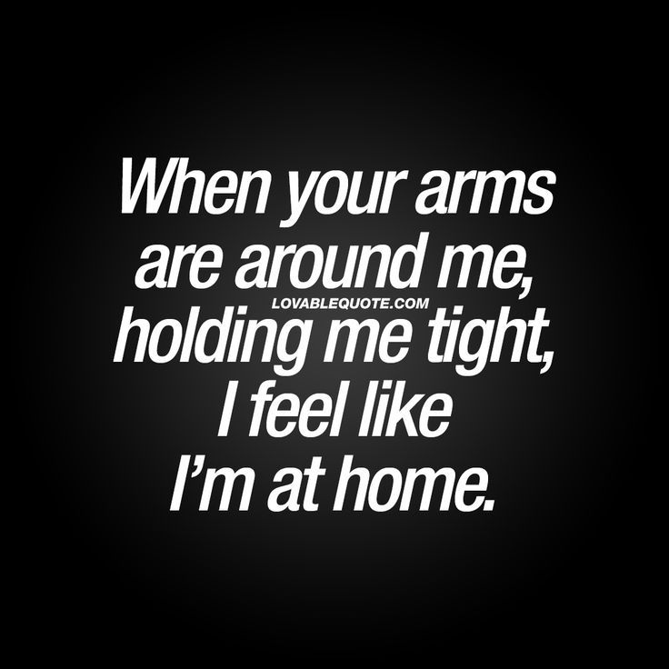 """When your arms are around me, holding me tight, I feel like I'm at home."" The worlds cutest and most lovable quotes only on lovablequote.com!"