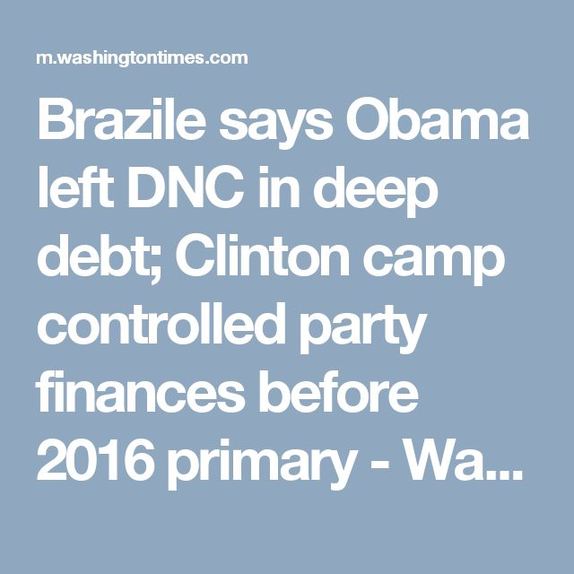 Brazile says Obama left DNC in deep debt; Clinton camp controlled party finances before 2016 primary - Washington Times