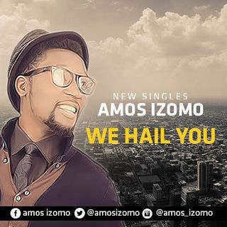"Gospel Song: Download ""We Hail You"" By Amos Izomo  Lyrics 