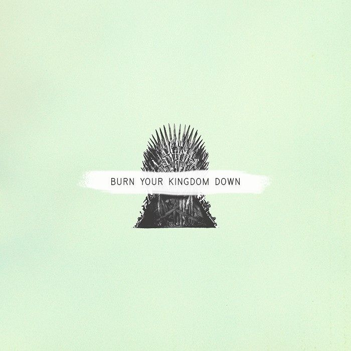 burn your kingdom down