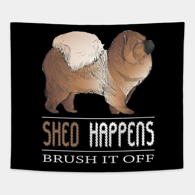 Chow Chow Shed Happens Brush It Off Funny Dog For Women Chow Chow