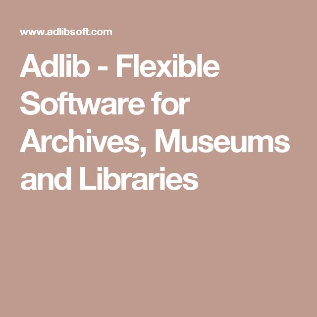 Adlib - Flexible Software for Archives, Museums and Libraries