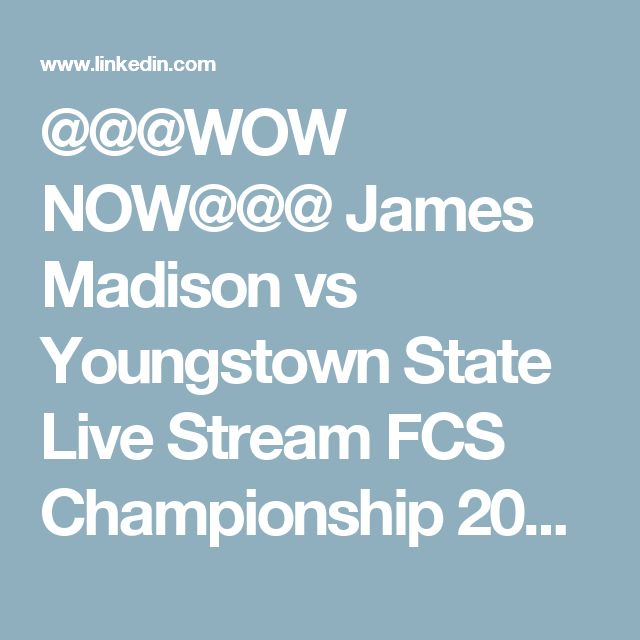 @@@WOW NOW@@@ James Madison vs Youngstown State Live Stream FCS Championship 2017 | saif mamu | Pulse | LinkedIn