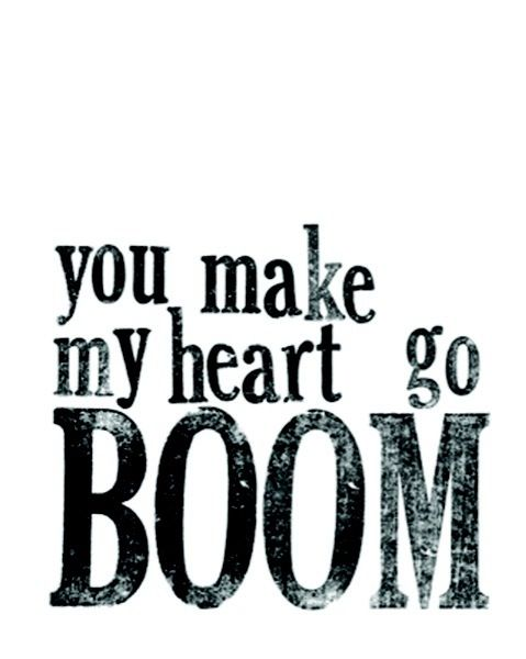 You make my heart go BOOM   Love says it all   PinterestYou Make My Heart Go Boom Boom