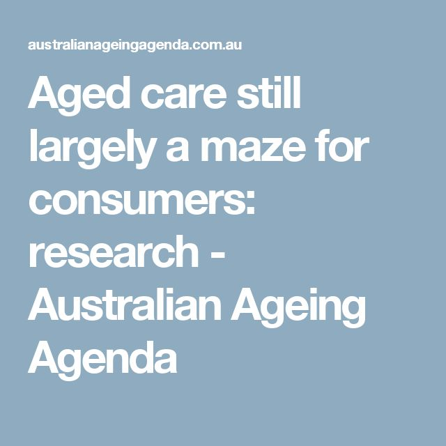 Aged care still largely a maze for consumers: research - Australian Ageing Agenda