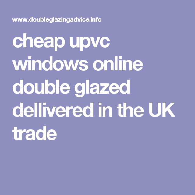 cheap upvc windows online double glazed dellivered in the UK trade