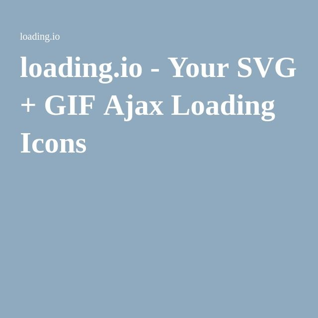 loading.io - Your SVG + GIF Ajax Loading Icons