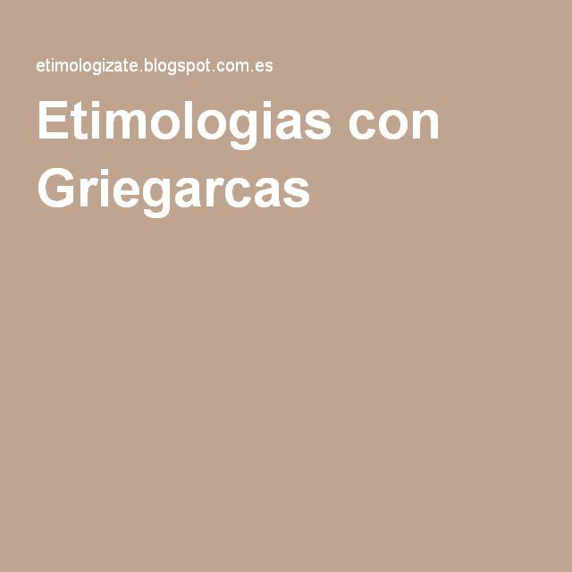 Etimologias con Griegarcas es un blog colaborativo donde todos los alumnos aportarán los materiales de sus investigaciones.