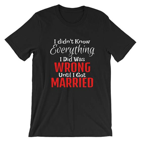 This Funny Saying Sarcastic Marriage Novelty T-shirt says I Didnt Know Everything I Did Was Wrong Until I Got Married.  Funny Marriage Husband and Wife T Shirt. A great gift for husbands and wives with some humor. I Know Im In Trouble Tee Funny Mens Hilarious T-shirt This t-shirt is