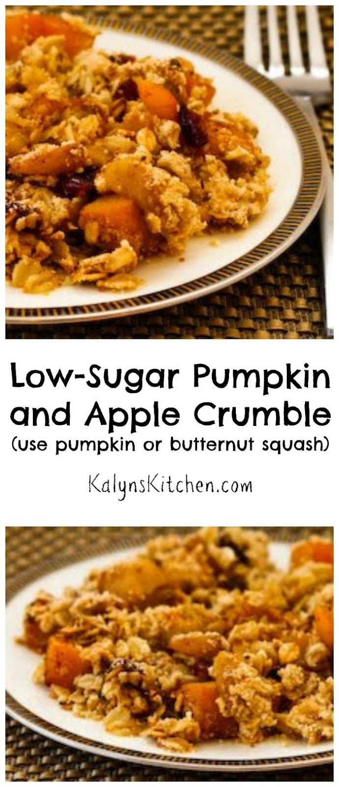 I loved this Low-Sugar Pumpkin and Apple Crumble; perfect for a fall dessert.   [found on KalynsKitchen.com]