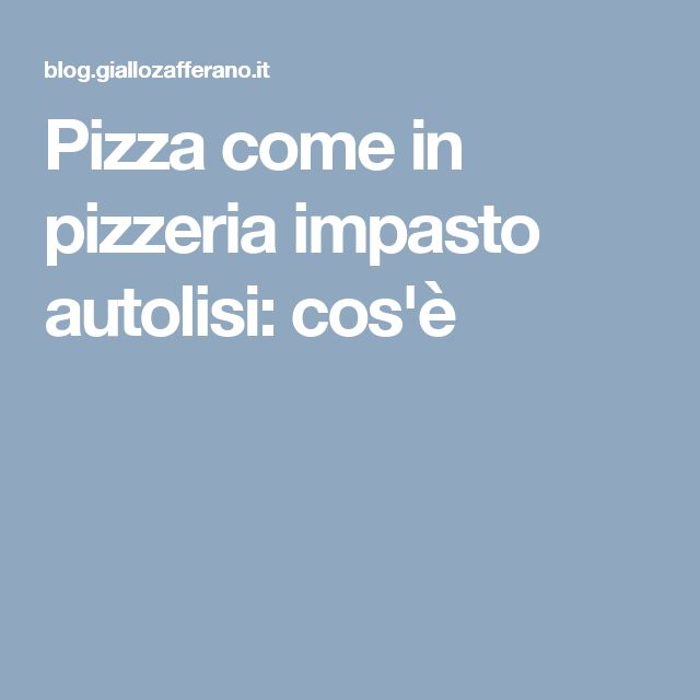 Pizza come in pizzeria impasto autolisi: cos'è