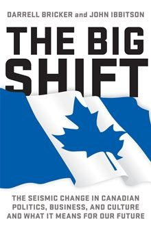 The Big Shift - The Seismic Change in Canadian Politics, Business, and Culture and What It Means for Our Future by Darrell Bricker. #Kobo #eBook