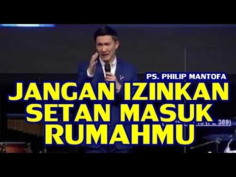 JANGAN IZINKAN SETAN MASUK RUMAHMU - PS. PHILIP MANTOFA