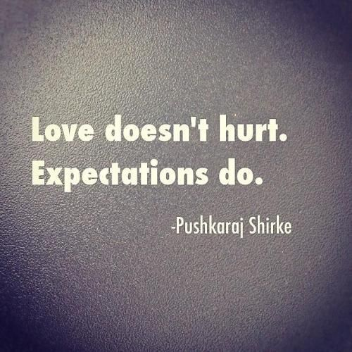 One is never wounded by the love one gives, only by the love one expects.