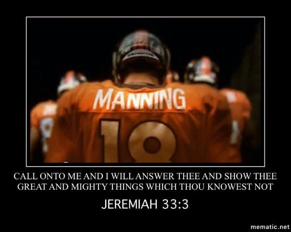 Call onto me and I will answer the and show the great and mighty things which thou knowest not  Jeremiah 33:3 Peyton Manning  Bible verse  Jeremiah 33:3